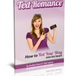 Text Romance - How To Text Your Way Into His Heart